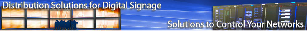 Distribution Systems for Digital Signage Networks & Extender Solutions to Control Your Networks